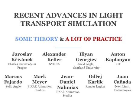 RECENT ADVANCES IN LIGHT TRANSPORT SIMULATION SOME THEORY & A LOT OF PRACTICE Jaroslav Křivánek Charles University in Prague Marcos Fajardo Solid Angle.