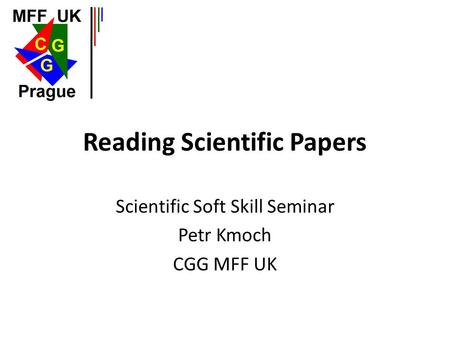 Reading Scientific Papers Scientific Soft Skill Seminar Petr Kmoch CGG MFF UK.