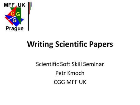 Writing Scientific Papers Scientific Soft Skill Seminar Petr Kmoch CGG MFF UK.