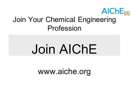 Join Your Chemical Engineering Profession Join AIChE www.aiche.org.