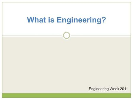 What is Engineering? Engineering Week 2011. Introductions Leader's name Job title Degree type, University Work experience following college graduation.