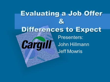 Evaluating a Job Offer & Differences to Expect Presenters: John Hillmann Jeff Mowris.