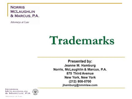 Trademarks Presented by: Jeanne M. Hamburg Norris, McLaughlin & Marcus, P.A. 875 Third Avenue New York, New York (212) 808-0700