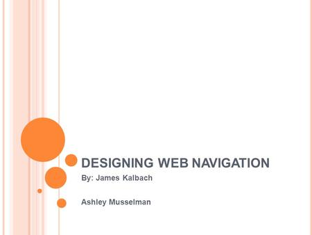 DESIGNING WEB NAVIGATION By: James Kalbach Ashley Musselman.