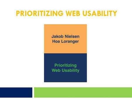 PRIORITIZING WEB USABILITY. Introduction  How the Book Study Was Conducted  Tested 69 users ages 20-60 Broad range of job backgrounds and web experience.