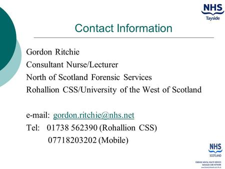Contact Information Gordon Ritchie Consultant Nurse/Lecturer North of Scotland Forensic Services Rohallion CSS/University of the West of Scotland e-mail: