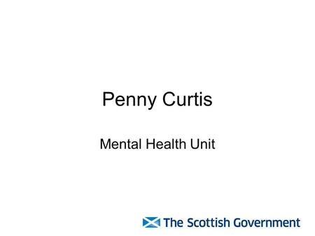 Penny Curtis Mental Health Unit. Scottish Government Response to the Commission on Women Offenders Mental Health Strategy: 2012-2015.
