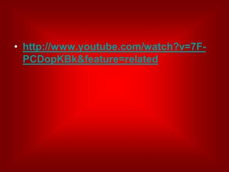 PCDopKBk&feature=relatedhttp://www.youtube.com/watch?v=7F- PCDopKBk&feature=related.