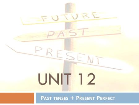 Past tenses + Present Perfect