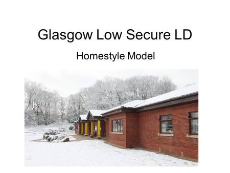 Glasgow Low Secure LD Homestyle Model. Campsie House Campsie House Bute Ward.