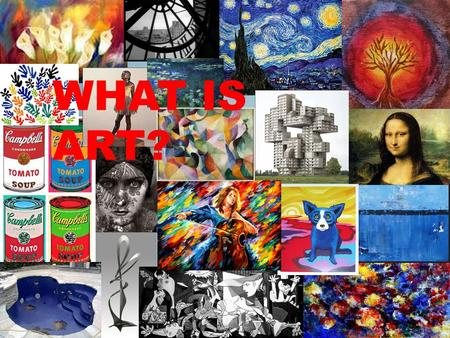 WHAT IS ART?. WHICH OF THESE PAINTINGS DO YOU LIKE MORE?