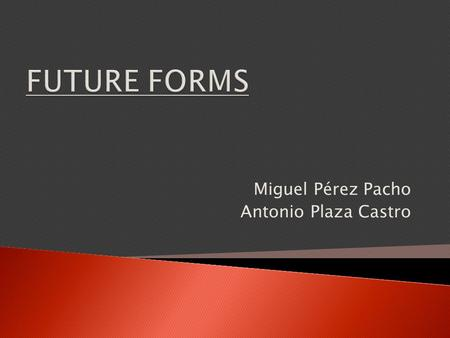 Miguel Pérez Pacho Antonio Plaza Castro.  To talk about a future action or event at the point of decission:  To make predictions about the future: 