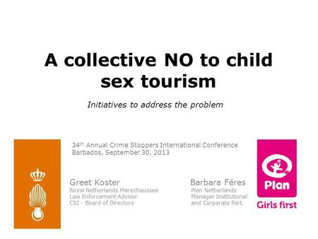A collective NO to child sex tourism Greet Koster Barbara Féres Royal Netherlands Marechaussee Plan Netherlands Law Enforcement Advisor Manager Institutional.