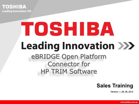 Company LOGO eid.toshiba.com.au Sales Training Version_1_28_08_2012 eBRIDGE Open Platform Connector for HP TRIM Software eBRIDGE Open Platform Connector.