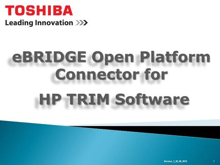 EBRIDGE Open Platform Connector for HP TRIM Software HP TRIM Software eBRIDGE Open Platform Connector for HP TRIM Software HP TRIM Software 1Version_1_28_08_2012.