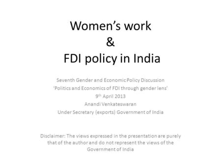 Women's work & FDI policy in India Seventh Gender and Economic Policy Discussion 'Politics and Economics of FDI through gender lens' 9 th April 2013 Anandi.