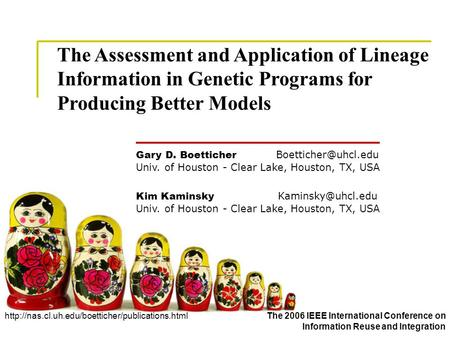 The Assessment and Application of Lineage Information in Genetic Programs for Producing Better Models Gary D. Boetticher Univ. of Houston.