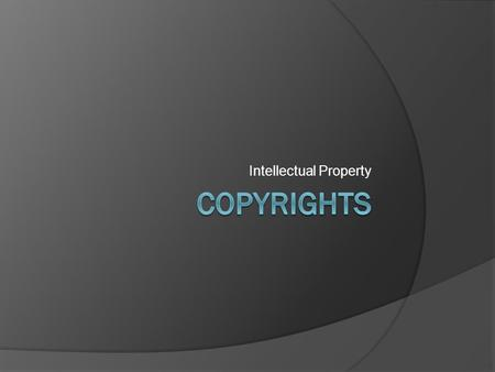"Intellectual Property. Copyrights  What is intellectual property?  What is a copyright?  A form of protection provided to the authors of ""original."