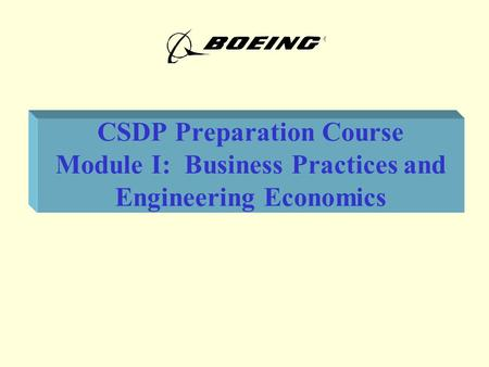 CSDP Preparation Course Module I: Business Practices and Engineering Economics.