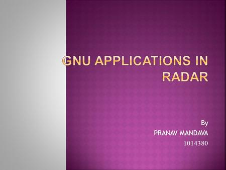 By PRANAV MANDAVA 1014380. CONTENTS : Introduction to GNU Radio Requirements of Software Defined Radar Architecture of Software Defined Radar Predicted.