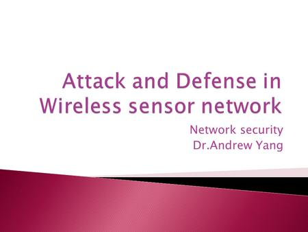 Network security Dr.Andrew Yang.  A wireless sensor network is network a consisting of spatially distributed autonomous devices using sensors to cooperatively.