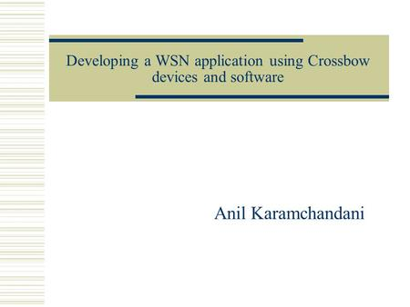 Developing a WSN application using Crossbow devices and software