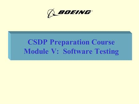 CSDP Preparation Course Module V: Software Testing.