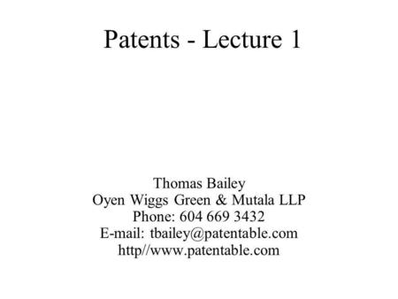 Thomas Bailey Oyen Wiggs Green & Mutala LLP Phone: 604 669 3432   http//www.patentable.com Patents - Lecture 1.