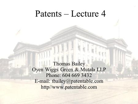 Thomas Bailey Oyen Wiggs Green & Mutala LLP Phone: 604 669 3432   http//www.patentable.com Patents – Lecture 4.