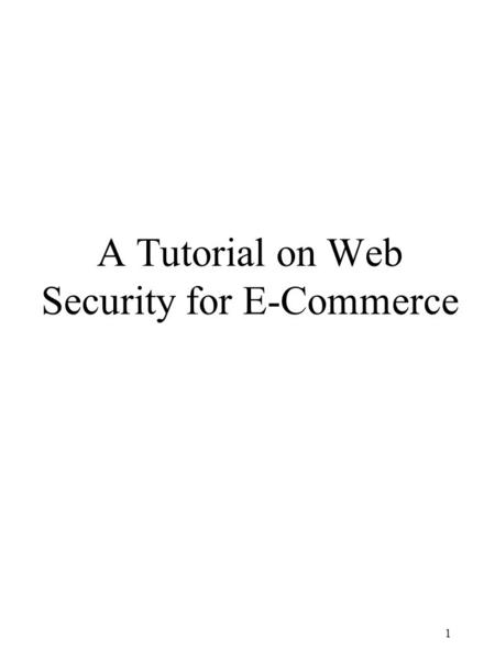 1 A Tutorial on Web Security for E-Commerce. 2 Web Concepts for E-Commerce Client/Server Applications Communication Channels TCP/IP.