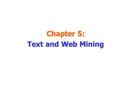 Chapter 5: Text and Web Mining. Learning Objectives Describe text mining and understand the need for text mining Differentiate between text mining, Web.