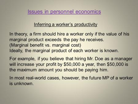 Inferring a worker's productivity In theory, a firm should hire a worker only if the value of his marginal product exceeds the pay he receives. (Marginal.