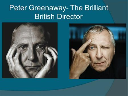 Peter Greenaway- The Brilliant British Director. Background & Personal Information  Born April 5, 1942 in Newport, Gwent, Wales, UK.  Father was an.