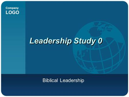 Company LOGO Leadership Study 0 Biblical Leadership.
