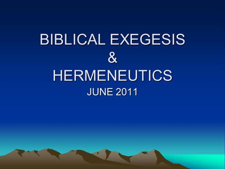 BIBLICAL EXEGESIS & HERMENEUTICS JUNE 2011. Key Terms Exegesis—process by which the (original) meaning/sense of text is established. Hermeneutics—the.