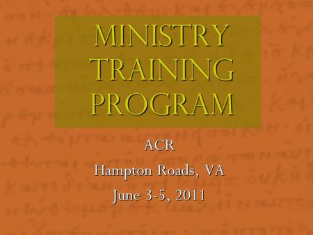 Ministry Training Program ACR Hampton Roads, VA June 3-5, 2011.