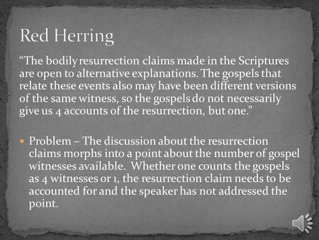 """The bodily resurrection claims made in the Scriptures are open to alternative explanations. The gospels that relate these events also may have been different."