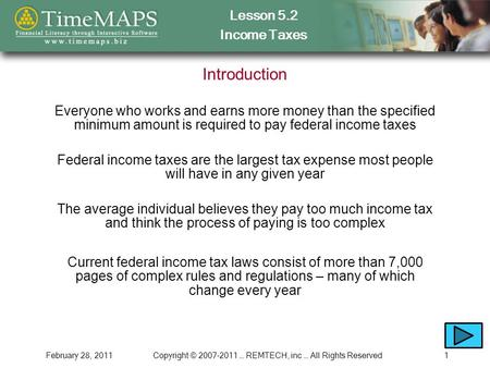 Lesson 5.2 Income Taxes February 28, 2011Copyright © 2007-2011 … REMTECH, inc … All Rights Reserved1 Introduction Everyone who works and earns more money.