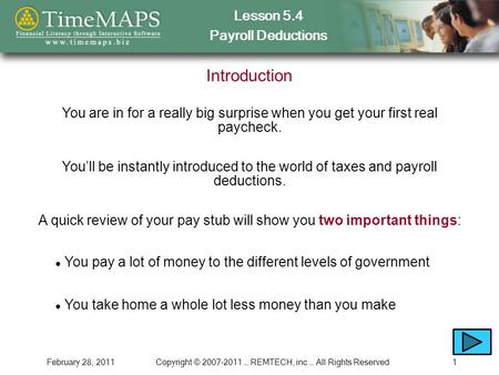Lesson 5.4 Payroll Deductions February 28, 2011Copyright © 2007-2011 … REMTECH, inc … All Rights Reserved1 Introduction You are in for a really big surprise.