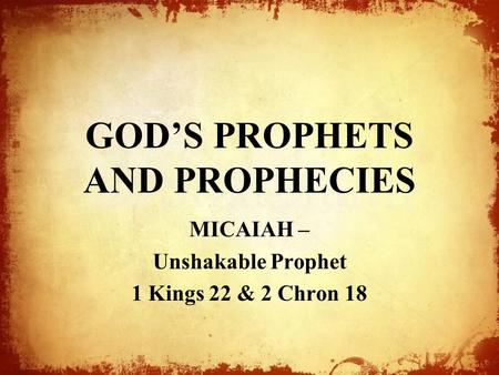 GOD'S PROPHETS AND PROPHECIES MICAIAH – Unshakable Prophet 1 Kings 22 & 2 Chron 18.