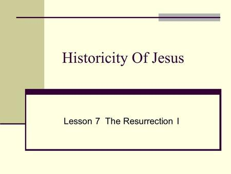 Historicity Of Jesus Lesson 7 The Resurrection I.