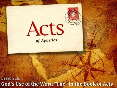 "Lesson 18: God's Use of the Word ""The"" in the Book of Acts Please pick up a handout from the table in the back of the auditorium for class this morning."