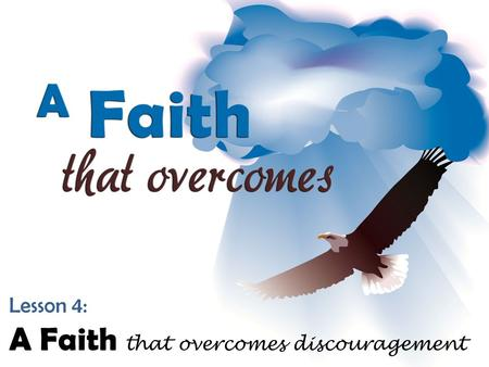 Lesson 4: A Faith that overcomes discouragement. Remember That Great Bible Characters Became Discouraged – Elijah (1 Kings 19:4-18) – John the Baptist.