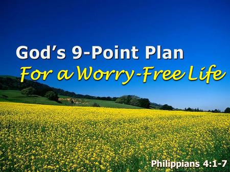 God's 9-Point Plan For a Worry-Free Life Philippians 4:1-7.
