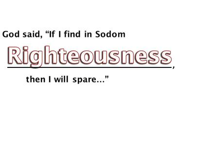 "God said, ""If I find in Sodom then I will spare … "","