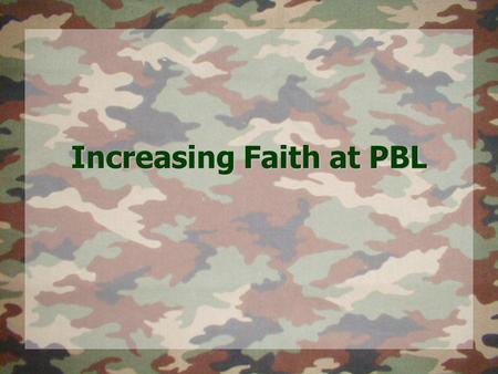 Increasing Faith at PBL. The Importance of Increasing FaithThe Importance of Increasing Faith Life Offers a Series of Battles – In Which We Are SoldiersLife.
