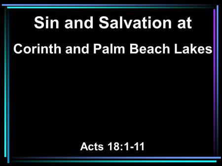 Sin and Salvation at Corinth and Palm Beach Lakes Acts 18:1-11.