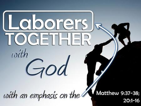 "Matthew 9:37-38; 20:1-16. Introduction to the Emphasis on LABORERS Difference between ""work"" and ""labor"" in English Difference between ""work"" and ""labor"""