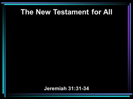 The New Testament for All Jeremiah 31:31-34. 31 Behold, the days are coming, says the LORD, when I will make a new covenant with the house of Israel.