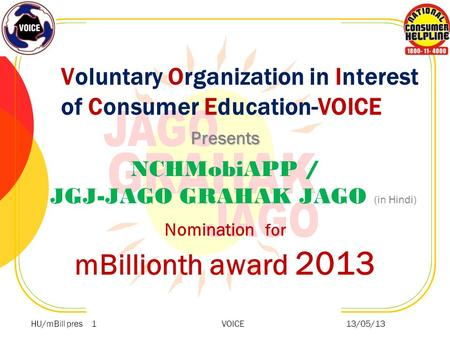 Voluntary Organization in Interest of Consumer Education-VOICE Presents NCHMobiAPP / JGJ-JAGO GRAHAK JAGO (in Hindi) Nomination for mBillionth award 2013.